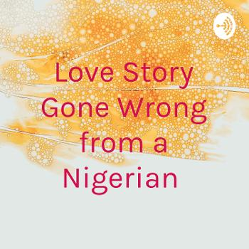 Love Story Gone Wrong from a Nigerian