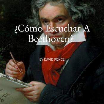 ByDavidPonce ¿Cómo Escuchar A Beethoven?