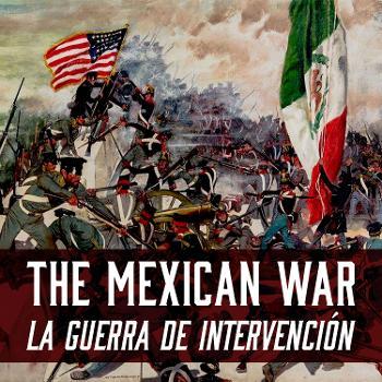 The Mexican War/La Guerra de Intervención