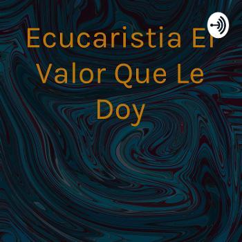 Ecucaristia El Valor Que Le Doy