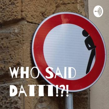 Who Said Dattt!?!