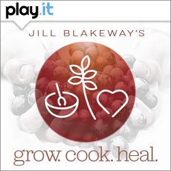 Jill Blakeway's Grow Cook Heal