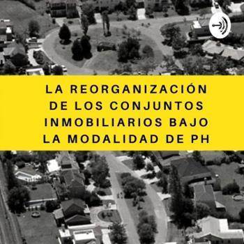 La reorganización de los conjuntos inmobiliarios bajo la modalidad de PH
