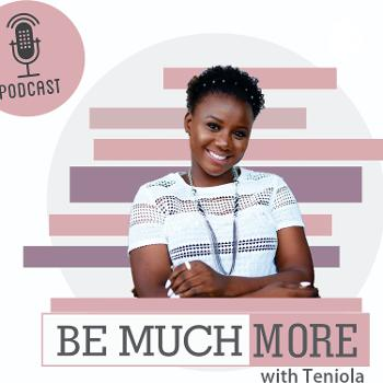 Be Much More with Teniola.