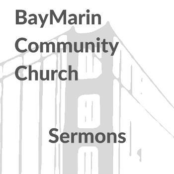 Bay Marin Community Church Sermons