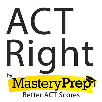 ACT Right: Better ACT Test Scores by MasteryPrep