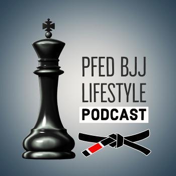 The PFed BJJ Lifestyle Podcast