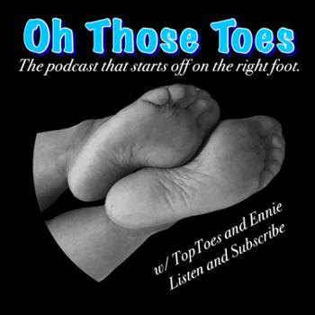 Oh Those Toes: Foot Fetish Podcast
