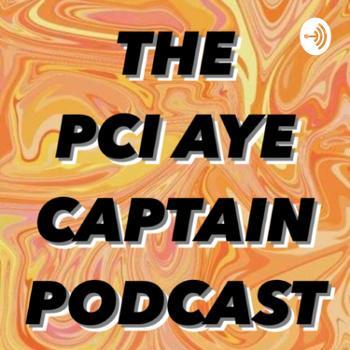 PCI AYE CAPTAIN PODCAST
