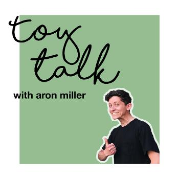 Toy Talk with Aron Miller