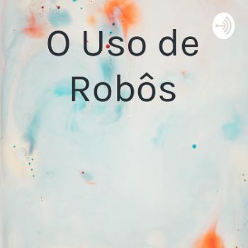 O Uso de Robôs
