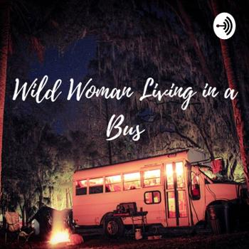 Wild Woman Living In A Bus
