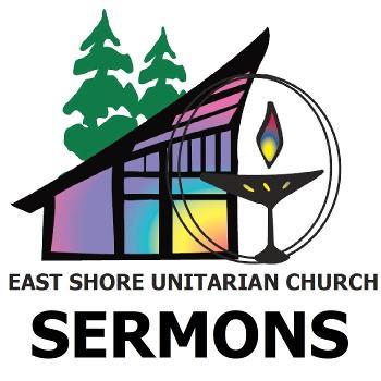East Shore Unitarian Sermons (Bellevue, WA)
