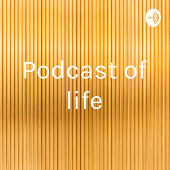 Podcast of life