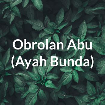 Obrolan Abu (Ayah Bunda)