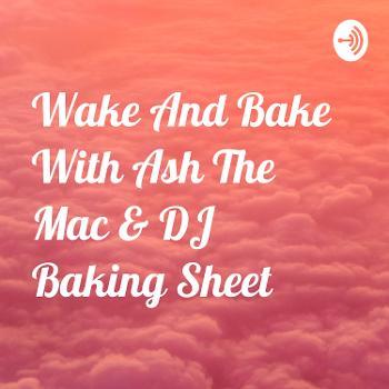 Wake And Bake??With Ash The Mac & DJ Baking Sheet