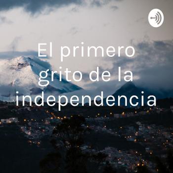 El primero grito de la independencia