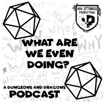 What are we even doing   A DND Podcast