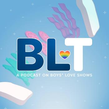 BLT Podcast (a podcast on boys love shows)