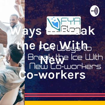 Ways to Break the Ice With New Co-workers