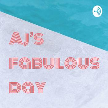 Aj's fabulous day