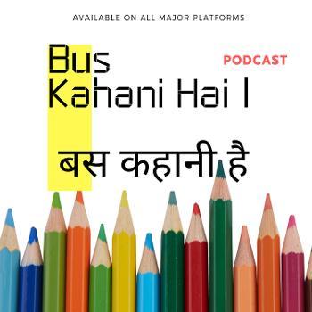 Bus Kahani Hai | Hindi | ?? ????? ?? |