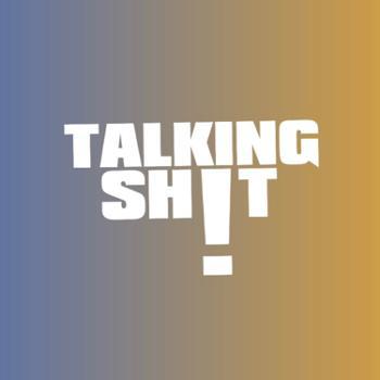 Talking Sh!t