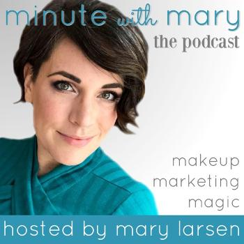 Minute With Mary: A Younique Marketing Podcast with Mary Larsen