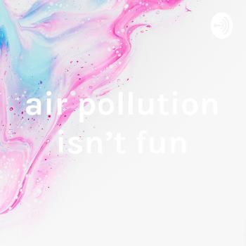 air pollution isn't fun