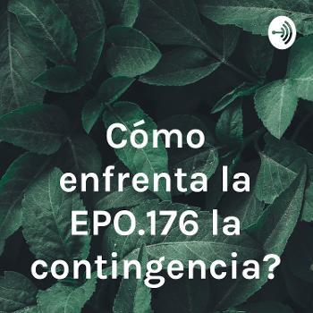 ¿Cómo enfrenta la EPO.176 la contingencia?