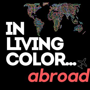 In Living Color...Abroad