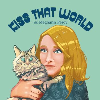 Kiss That World Podcast   Sustainability + Conservation + Environmentalism