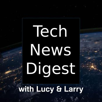 Tech News Digest with Lucy & Larry