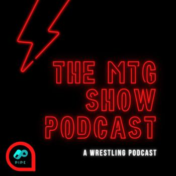 The MTG Show Podcast - A Wrestling Podcast