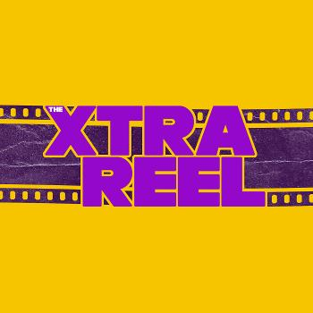 The Xtra Reel Podcast