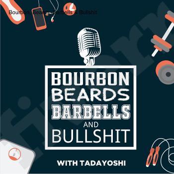 Bourbon, Beards, Barbells & Bullshit