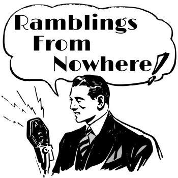 Ramblings From Nowhere