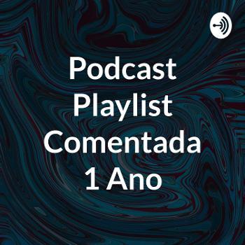 Podcast Playlist Comentada 1 Ano