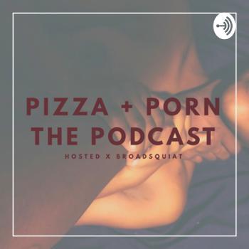 Pizza + Porn