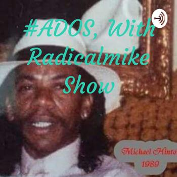 #ADOS Radicalmike Show