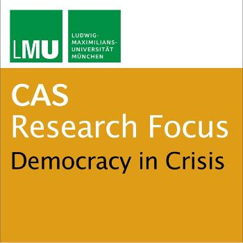 Center for Advanced Studies (CAS) Research Focus Democracy in Crisis