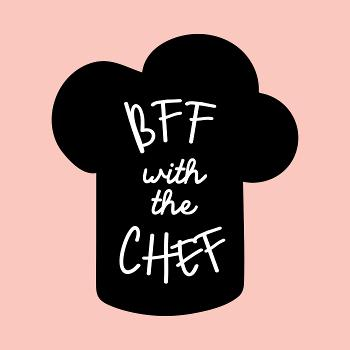BFF with the Chef