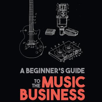 A Beginner's Guide to the Music Business