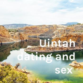 Uintah dating and sex