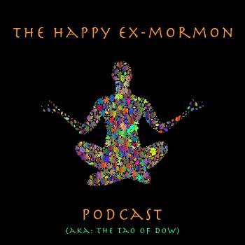 The Happy Ex-Mormon Podcast (aka The Tao of Dow)