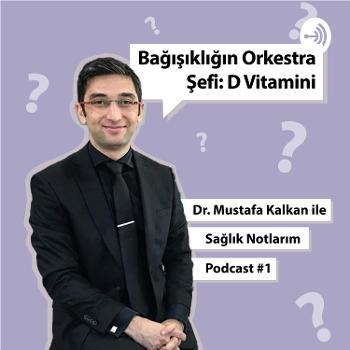 Dr. Mustafa Kalkan ile Sa?l?k Notlar?m