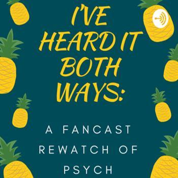 I've Heard It Both Ways: A Fancast Rewatch of Psych