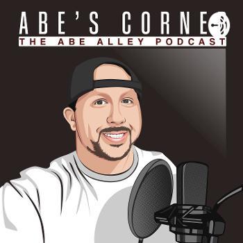 ABE'S CORNER - The Abe Alley Podcast