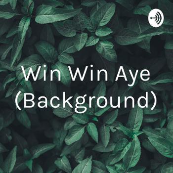 Win Win Aye (Background)