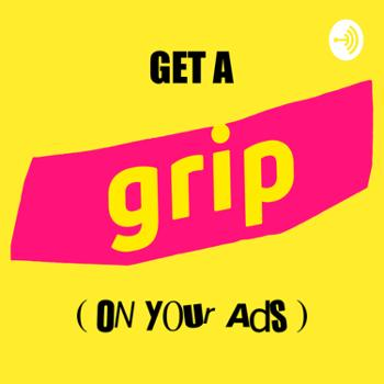 Get A Grip (On Your Ads)